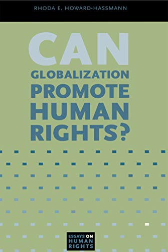 Can Globalization Promote Human Rights? (Essays on Human Rights): Rhoda E. Howard-Hassmann