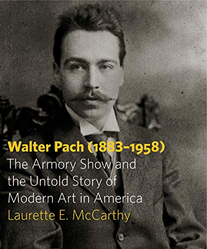 Walter Pach (1883-1958): The Armory Show and the Untold Story of Modern Art in America (Hardback): ...