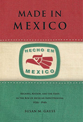 9780271037592: Made in Mexico: Regions, Nation, and the State in the Rise of Mexican Industrialism, 1920s–1940s