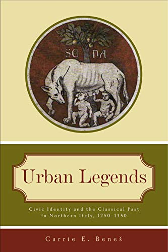 9780271037653: Urban Legends: Civic Identity and the Classical Past in Northern Italy, 1250-1350