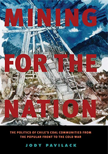 9780271037691: Mining for the Nation: The Politics of Chile's Coal Communities from the Popular Front to the Cold War