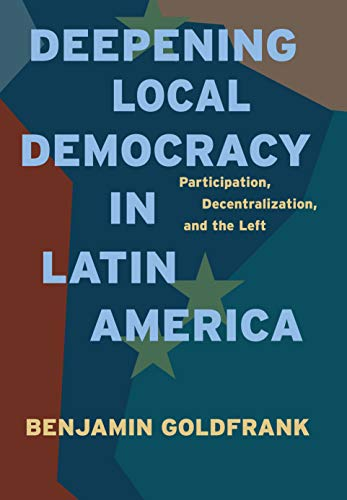 9780271037950: Deepening Local Democracy in Latin America: Participation, Decentralization, and the Left