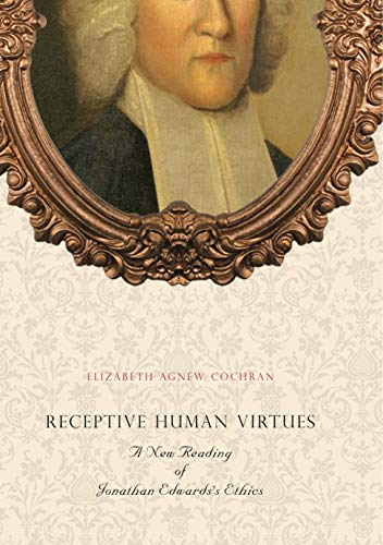 9780271048451: Receptive Human Virtues: A New Reading of Jonathan Edwards's Ethics