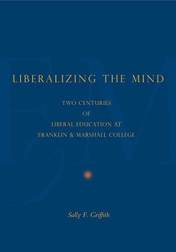 9780271048475: Liberalizing the Mind: Two Centuries of Liberal Education at Franklin & Marshall College