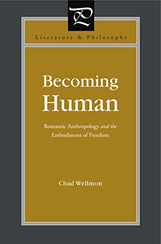 9780271048529: Becoming Human: Romantic Anthropology and the Embodiment of Freedom (Literature and Philosophy)