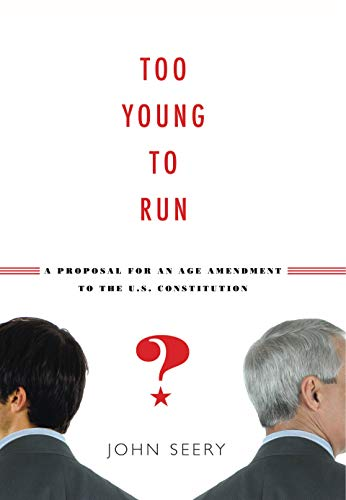 9780271048543: Too Young to Run?: A Proposal for an Age Amendment to the U.S. Constitution