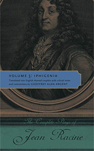 The Complete Plays of Jean Racine: Volume 3: Iphigenia (0271048603) by Jean Racine