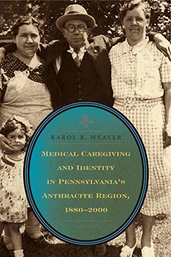 Medical Caregiving and Identity in Pennsylvania s Anthracite Region, 1880-2000 (Hardback): Karol W....