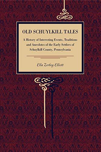 Old Schuylkill Tales: A History of Interesting: Ella Zerbey Elliott