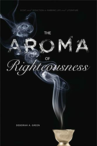 9780271050669: The Aroma of Righteousness: Scent and Seduction in Rabbinic Life and Literature