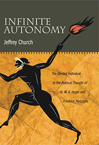9780271050751: Infinite Autonomy: The Divided Individual in the Political Thought of G. W. F. Hegel and Friedrich Nietzsche