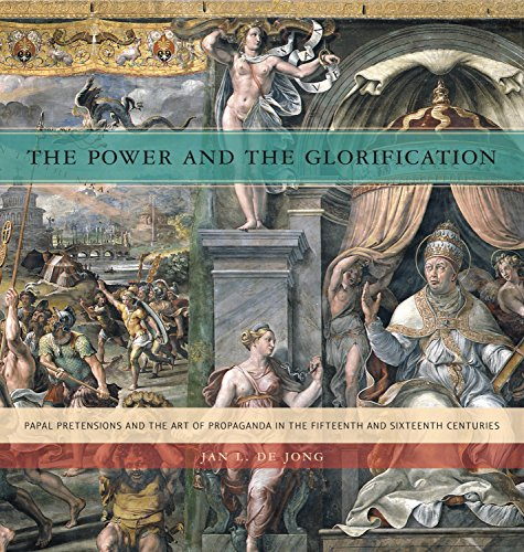 The Power and the Glorification: Papal Pretensions and the Art of Propaganda in the Fifteenth and ...