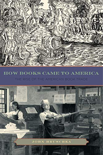 9780271050812: How Books Came to America: The Rise of the American Book Trade (Penn State Series in the History of the Book)