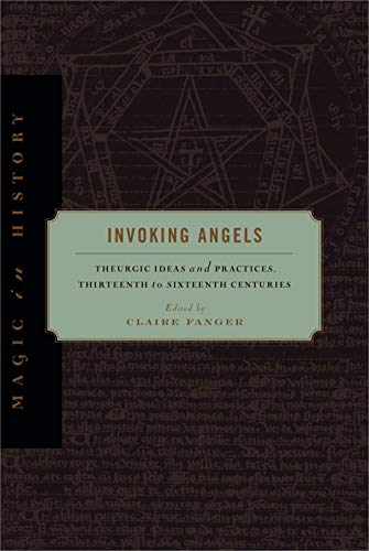 9780271051420: Invoking Angels: Theurgic Ideas and Practices, Thirteenth to Sixteenth Centuries