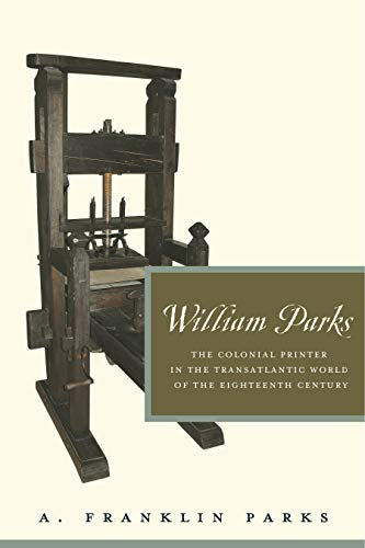 9780271052120: William Parks: The Colonial Printer in the Transatlantic World of the Eighteenth Century (Penn State Series in the History of the Book)