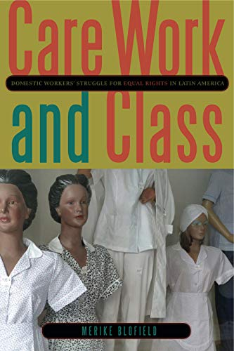 9780271053288: Care Work and Class: Domestic Workers' Struggle for Equal Rights in Latin America