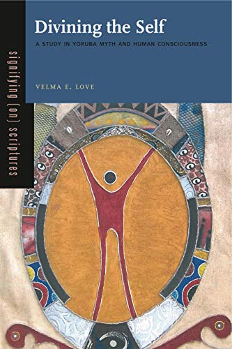 9780271054056: Divining the Self: A Study in Yoruba Myth and Human Consciousness (Signifying (on) Scriptures)