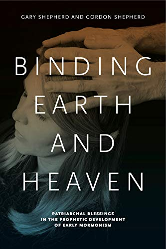 9780271056340: Binding Earth and Heaven: Patriarchal Blessings in the Prophetic Development of Early Mormonism
