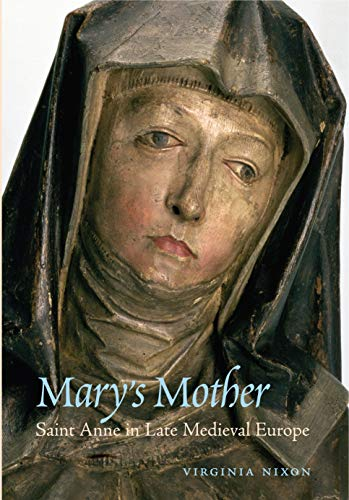 9780271058122: Mary's Mother: Saint Anne in Late Medieval Europe
