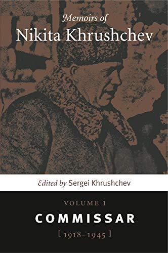 Memoirs of Nikita Khrushchev, Volume 1: Commissar,: Khrushchev, Sergei (Ed)