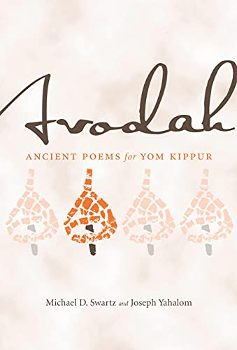 Avodah: Ancient Poems for Yom Kippur (Penn State Library of Jewish Literature): Swartz, Michael D.;...