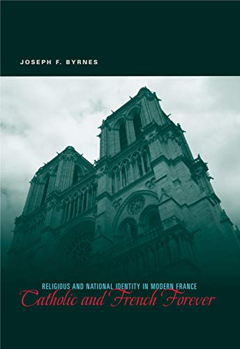 Catholic and French Forever: Religious and National Identity in Modern France: Byrnes, Joseph F.
