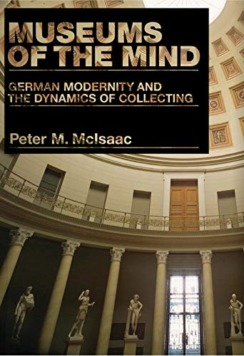 9780271058702: Museums of the Mind: German Modernity and the Dynamics of Collecting