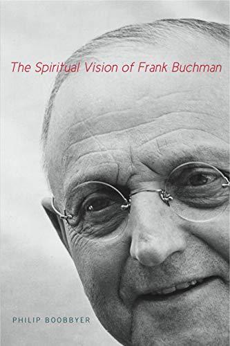 The Spiritual Vision of Frank Buchman (Hardback): Philip Boobbyer