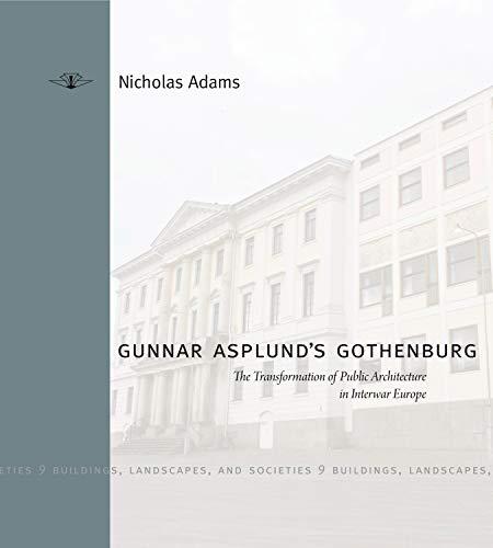 9780271059846: Gunnar Asplund's Gothenburg: The Transformation of Public Architecture in Interwar Europe (Buildings, Landscapes, and Societies)
