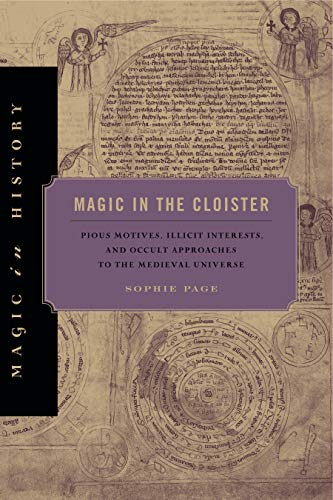 9780271060330: Magic in the Cloister: Pious Motives, Illicit Interests, and Occult Approaches to the Medieval Universe (Magic in History)