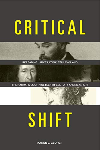 9780271060668: Critical Shift: Rereading Jarves, Cook, Stillman, and the Narratives of Nineteenth-Century American Art