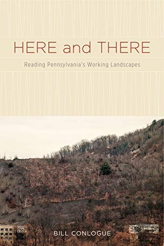 9780271060804: Here and There: Reading Pennsylvania's Working Landscapes
