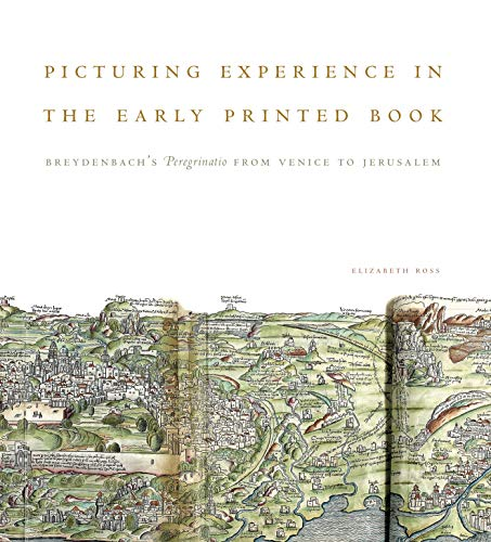 Picturing Experience in the Early Printed Book: Breydenbach's Peregrinatio from Venice to ...