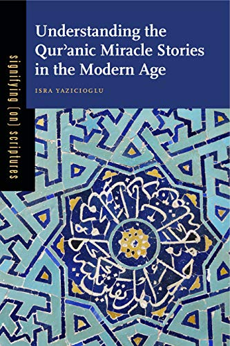 9780271061573: Understanding the Qurʾanic Miracle Stories in the Modern Age (Signifying (on) Scriptures) (Volume 3)