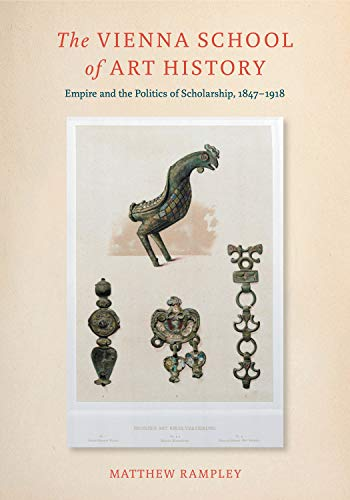9780271061580: The Vienna School of Art History: Empire and the Politics of Scholarship, 1847–1918