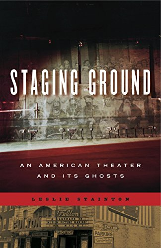 Staging Ground: An American Theater and Its Ghosts (Keystone Books): Stainton, Leslie