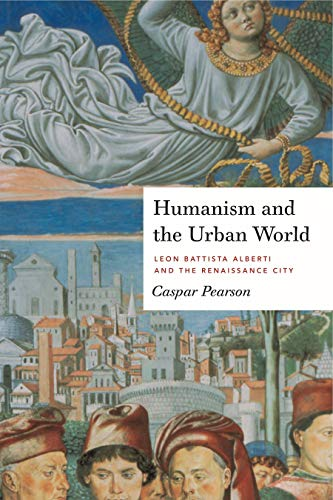 9780271063690: Humanism and the Urban World: Leon Battista Alberti and the Renaissance City