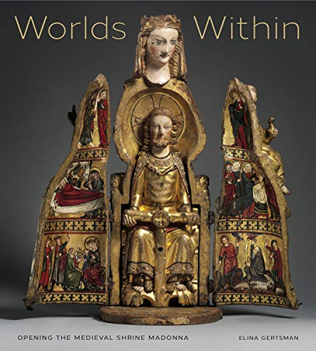 9780271064017: Worlds Within: Opening the Medieval Shrine Madonna