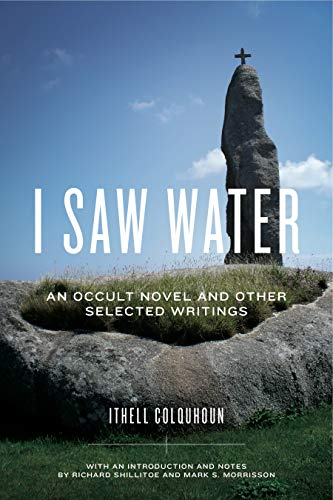 I Saw Water: An Occult Novel and Other Selected Writings (Hardback): Ithell Colquhoun