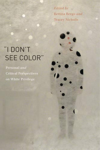 "9780271065007: ""I Don't See Color"": Personal and Critical Perspectives on White Privilege"