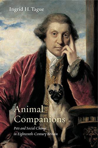 Animal Companions: Pets and Social Change in Eighteenth-Century Britain (Hardback): S Ingrid H ...