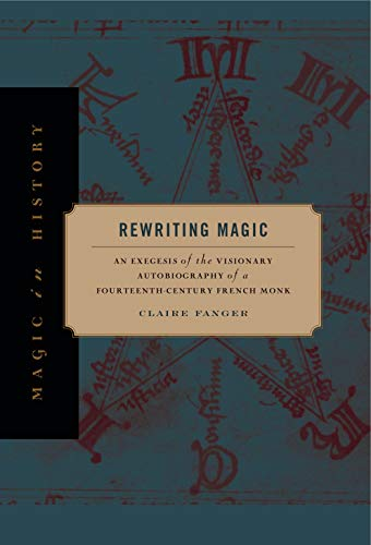 9780271066516: Rewriting Magic: An Exegesis of the Visionary Autobiography of a Fourteenth-Century French Monk
