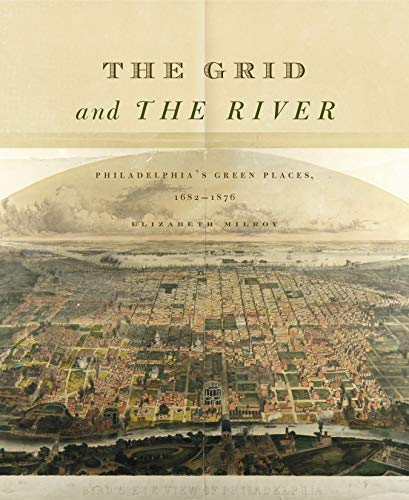 9780271066769: The Grid and the River: Philadelphia's Green Places, 1682–1876