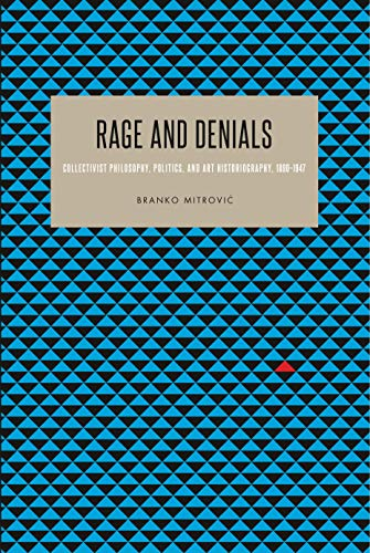9780271066783: Rage and Denials: Collectivist Philosophy, Politics, and Art Historiography, 1890–1947