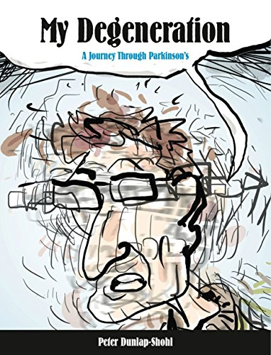 My Degeneration: A Journey Through Parkinson S (Graphic Medicine): Peter Dunlap-Shohl