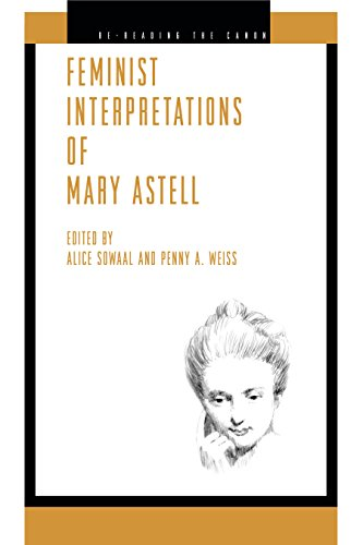 Feminist Interpretations of Mary Astell (Re-Reading the: Sowaal, Alice, Weiss,