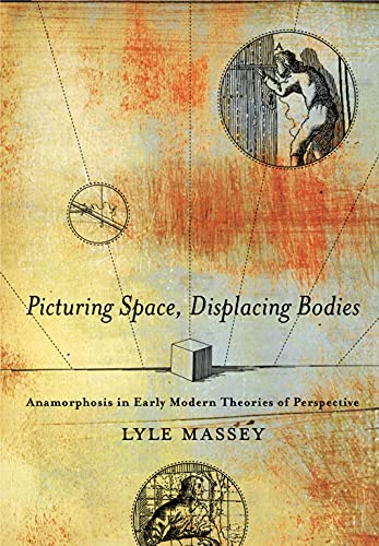 9780271072128: Picturing Space, Displacing Bodies: Anamorphosis in Early Modern Theories of Perspective