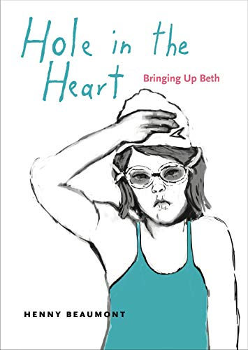 Hole in the Heart: Bringing Up Beth (Graphic Medicine): Henny Beaumont