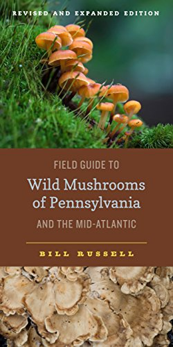 Field Guide To Wild Mushrooms Of Pennsylvania And The Mid Atlantic: Revised And Expanded Edition