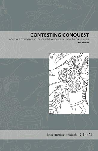 9780271078564: Contesting Conquest: Indigenous Perspectives on the Spanish Occupation of Nueva Galicia, 1524-1545 (Latin American Originals)